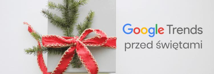 Google Trends przed świętami: jak przygotować swój sklep internetowy?