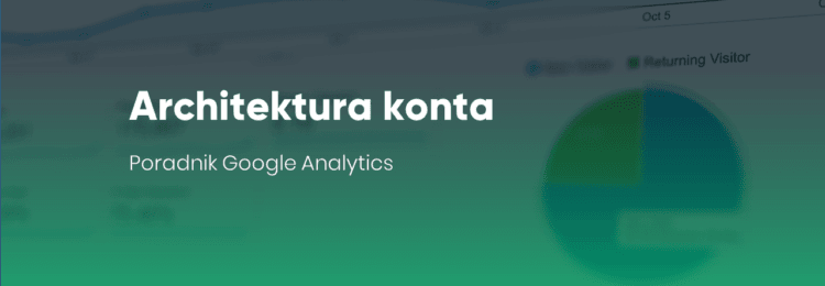 Architektura konta – Poradnik Google Analytics