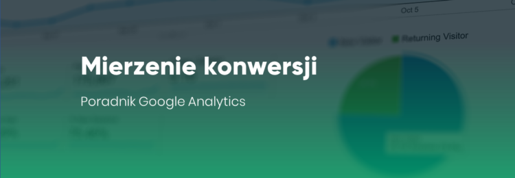 Mierzenie konwersji – poradnik Google Analytics