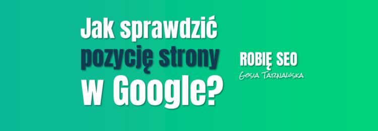 Na jakiej pozycji w Google jest Twoja strona? | Vlog Robię SEO #8