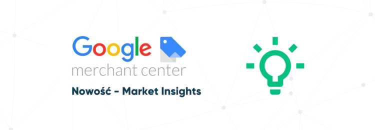Market Insights – nowość w Google Merchant Center