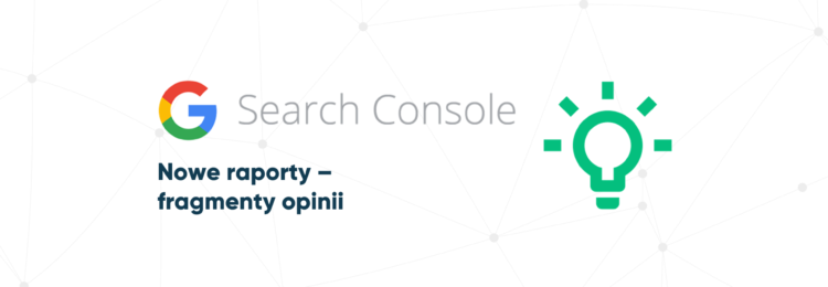 Fragmenty opinii – nowe raporty w Search Console