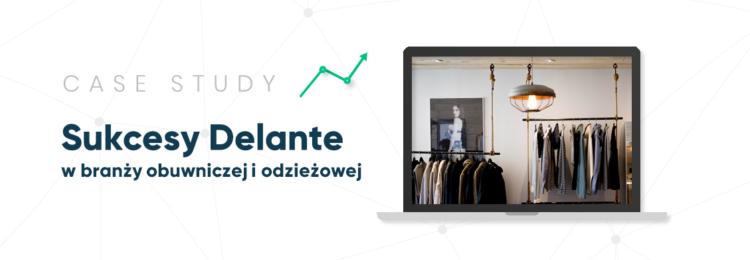 Case Study. Sukcesy Delante w branży odzieżowej i obuwniczej