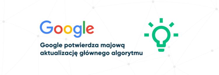 Google potwierdza aktualizację głównego algorytmu wyszukiwarki – May 2020 Core Update