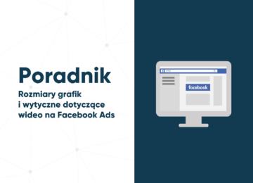 Poradnik. Rozmiary grafik i wytyczne dotyczące wideo na Facebook Ads