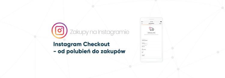 Instagram Checkout – od polubień do zakupów